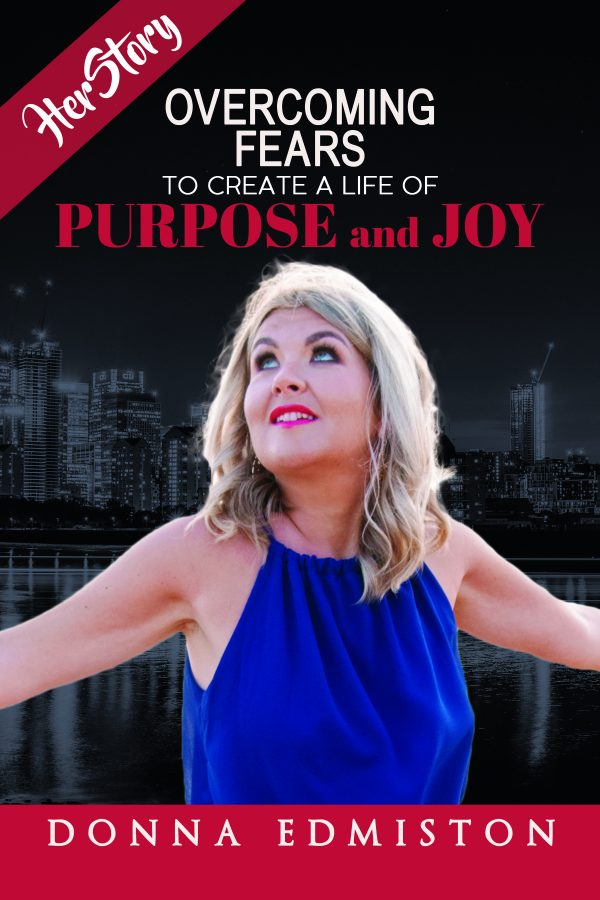 Overcoming Fears to Create a Life of Purpose and Joy by Donna Edmiston