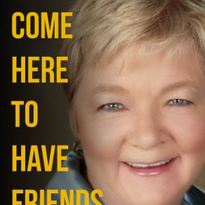I Didn't Come Here to Have Friends by Ilene Dillon