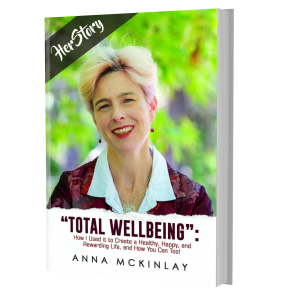 Total Wellbeing: How I Used It to Create a Healthy, Happy, and Rewarding Life and, How You Can Too by Anna McKinlay